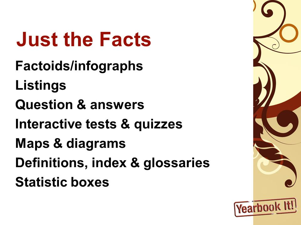 Just the Facts Factoids/infographs Listings Question & answers Interactive tests & quizzes Maps & diagrams Definitions, index & glossaries Statistic boxes