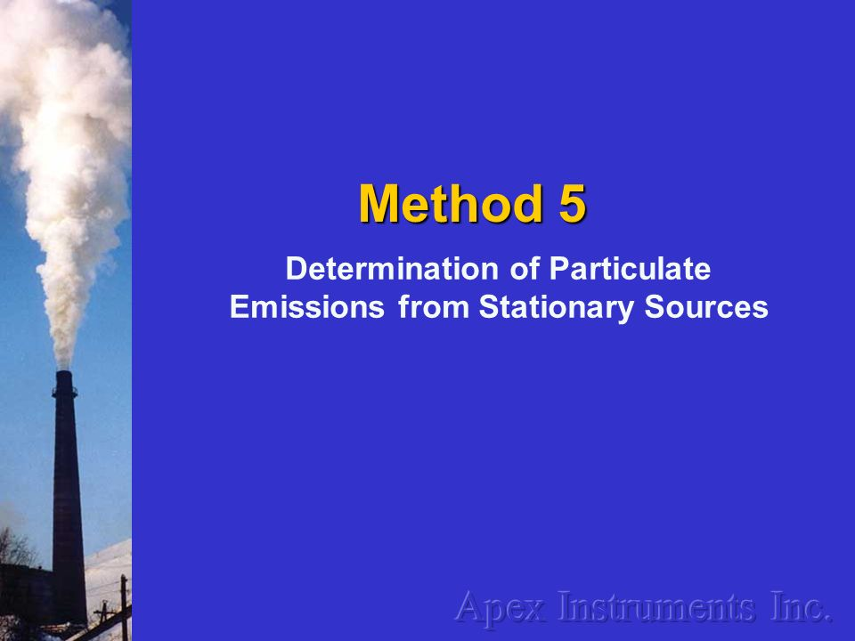 Determination of Particulate Emissions from Stationary Sources Method 5