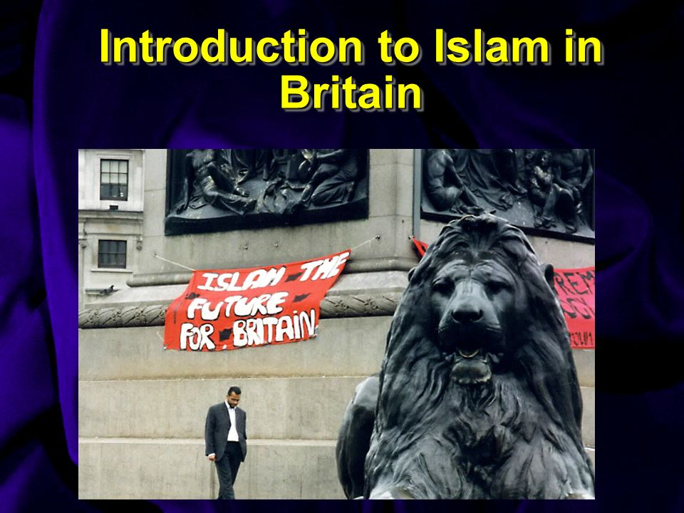 Introduction to Islam in Britain Introduction to Islam in Britain
