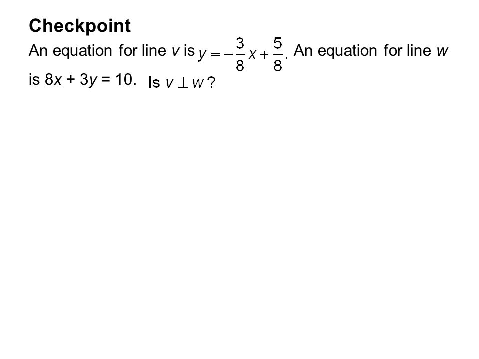 Checkpoint An equation for line v is An equation for line w is 8x + 3y = 10.