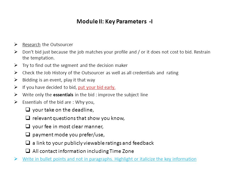 Module II: Key Parameters -I Research the Outsourcer Dont bid just because the job matches your profile and / or it does not cost to bid.
