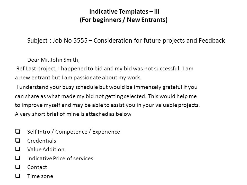 Indicative Templates – III (For beginners / New Entrants) Subject : Job No 5555 – Consideration for future projects and Feedback Dear Mr.