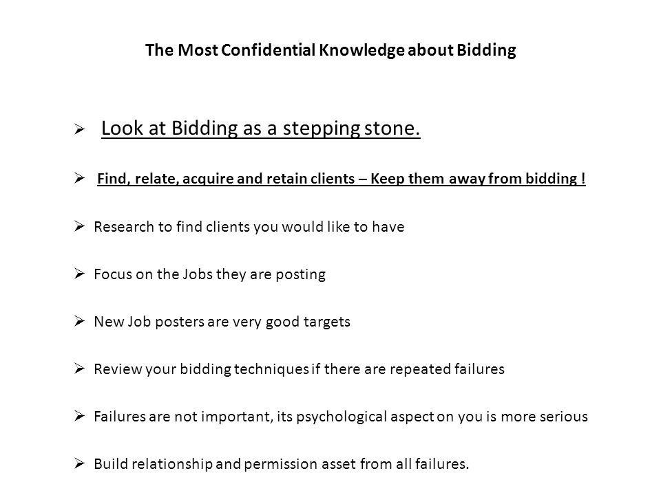 The Most Confidential Knowledge about Bidding Look at Bidding as a stepping stone.