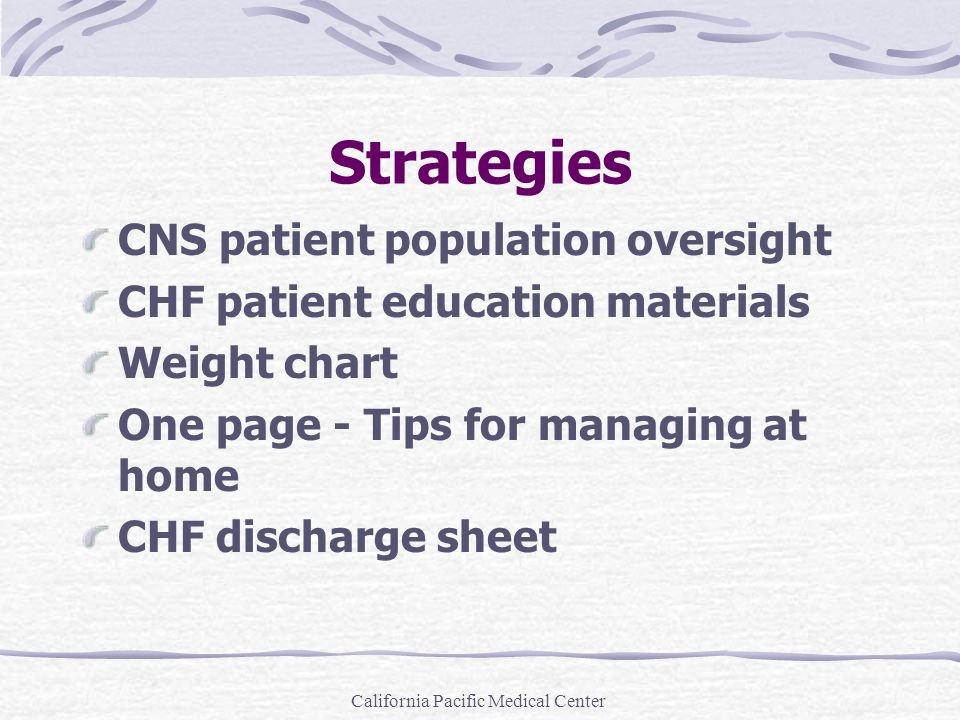 Strategies CNS patient population oversight CHF patient education materials Weight chart One page - Tips for managing at home CHF discharge sheet