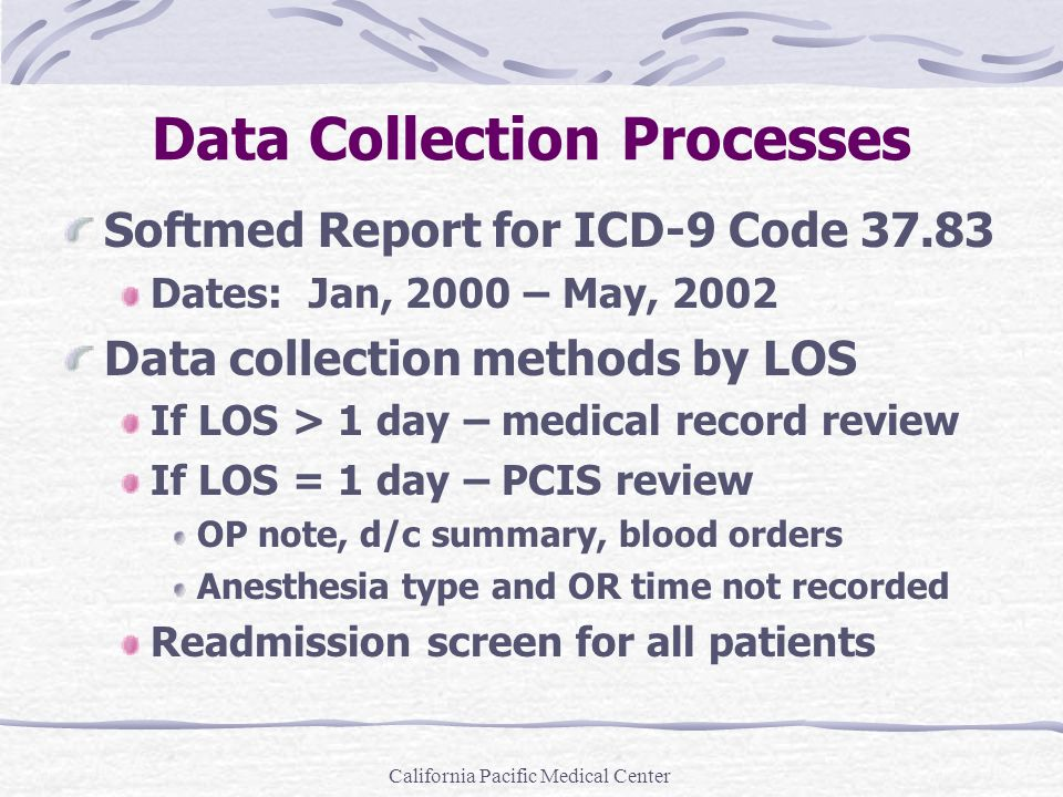 California Pacific Medical Center Data Collection Processes Softmed Report for ICD-9 Code 37.83 Dates: Jan, 2000 – May, 2002 Data collection methods b