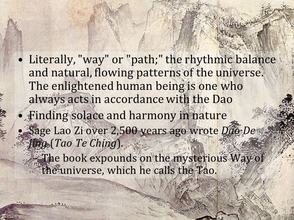 Literally, way or path; the rhythmic balance and natural, flowing patterns of the universe.