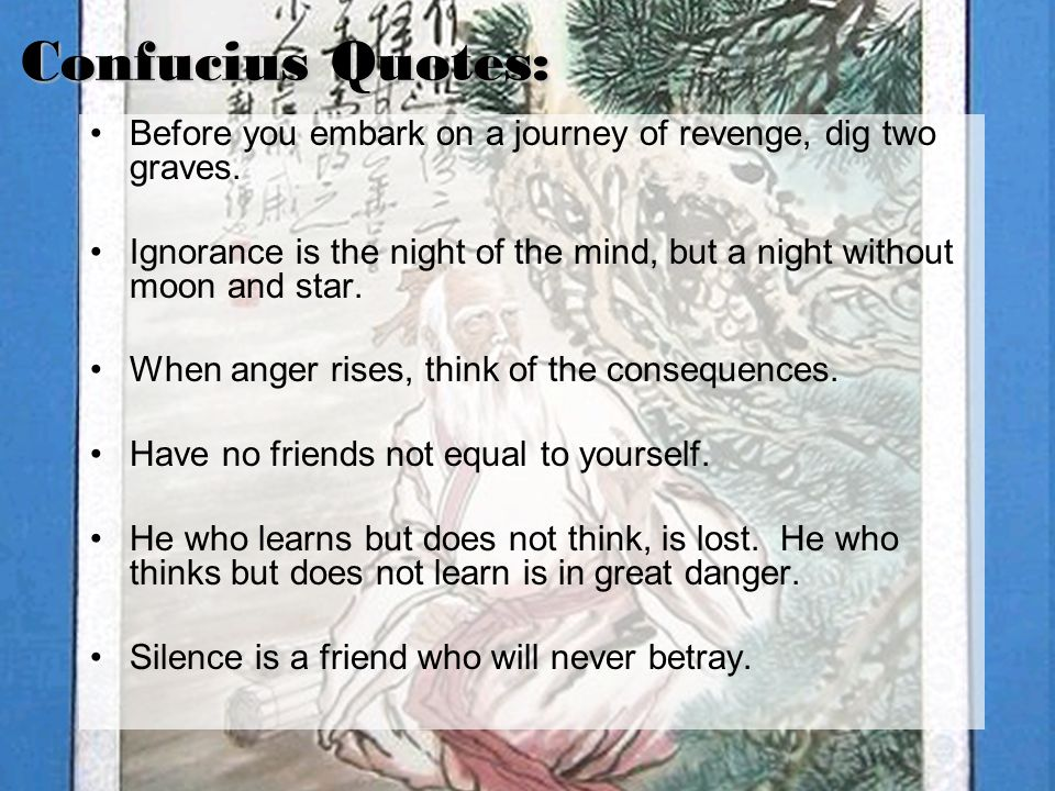 Confucius Quotes: Before you embark on a journey of revenge, dig two graves.