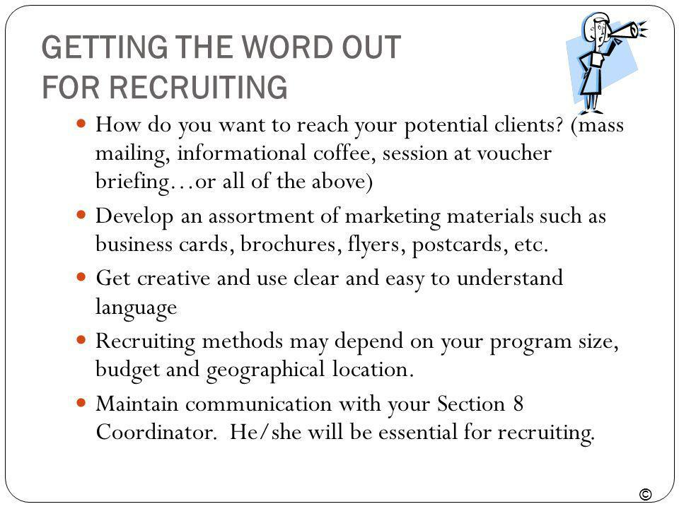 GETTING THE WORD OUT FOR RECRUITING How do you want to reach your potential clients? (mass mailing, informational coffee, session at voucher briefing…