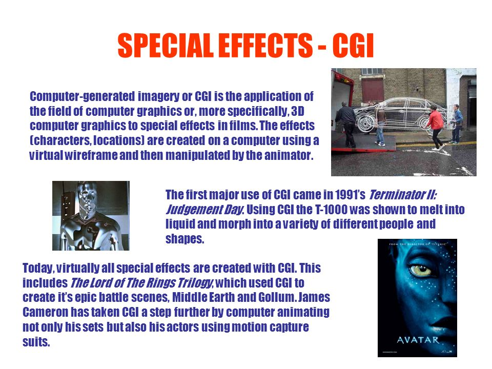 SPECIAL EFFECTS - CGI Computer-generated imagery or CGI is the application of the field of computer graphics or, more specifically, 3D computer graphi