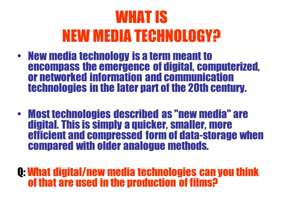 WHAT IS NEW MEDIA TECHNOLOGY? New media technology is a term meant to encompass the emergence of digital, computerized, or networked information and c