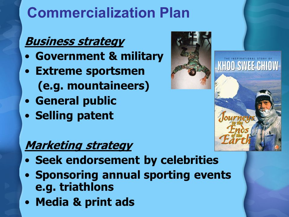 Commercialization Plan Business strategy Government & military Extreme sportsmen (e.g.