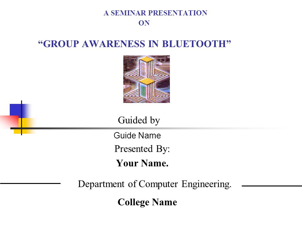 A SEMINAR PRESENTATION ON GROUP AWARENESS IN BLUETOOTH Presented By: Your Name.