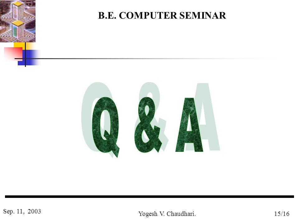 B.E. COMPUTER SEMINAR Sep. 11, 2003 Yogesh V. Chaudhari.15/16
