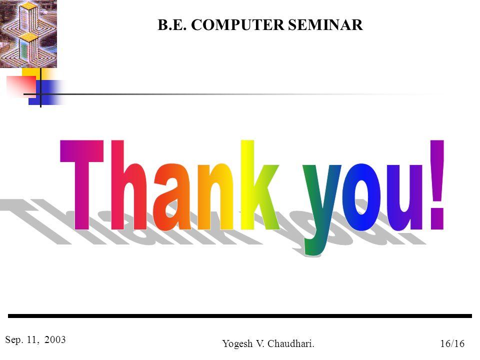 B.E. COMPUTER SEMINAR Sep. 11, 2003 Yogesh V. Chaudhari.16/16