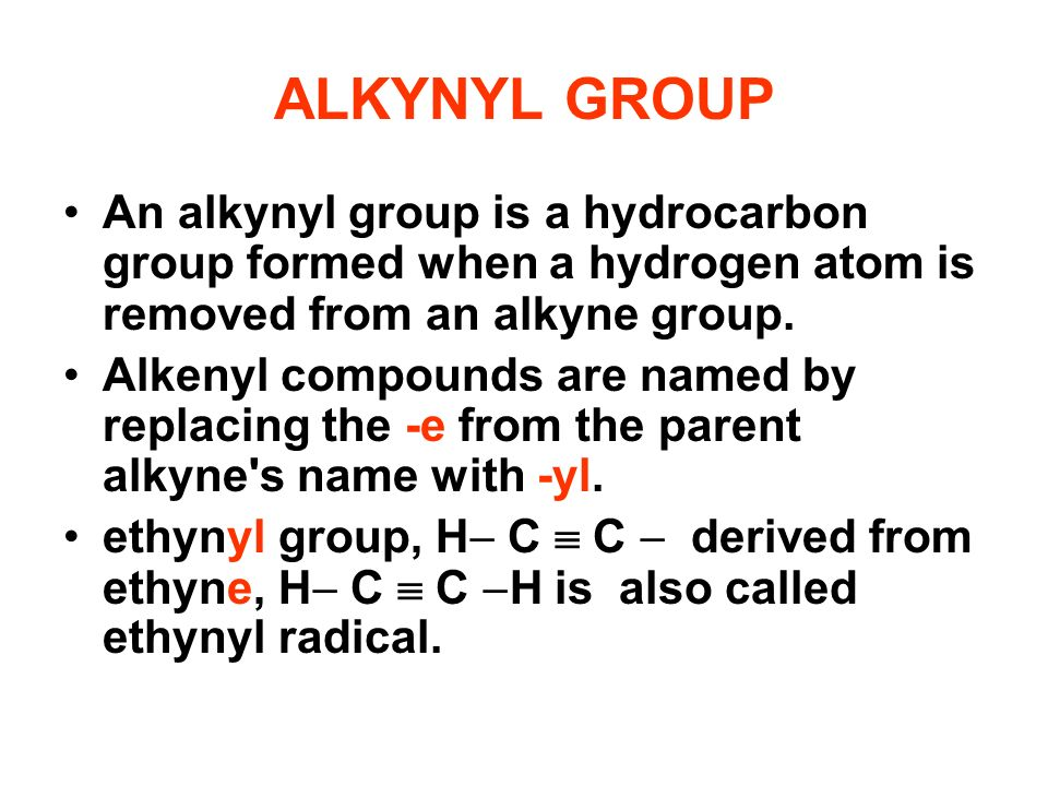 ALKYNYL GROUP An alkynyl group is a hydrocarbon group formed when a hydrogen atom is removed from an alkyne group. Alkenyl compounds are named by repl