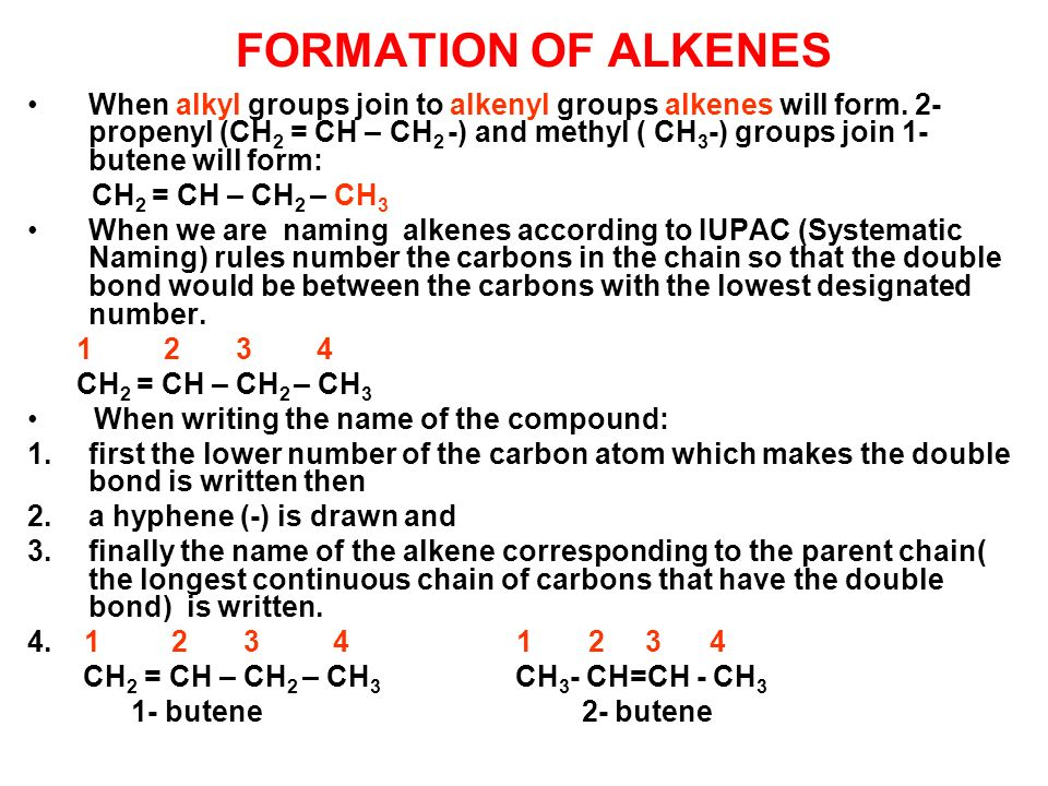 FORMATION OF ALKENES When alkyl groups join to alkenyl groups alkenes will form. 2- propenyl (CH 2 = CH – CH 2 -) and methyl ( CH 3 -) groups join 1-