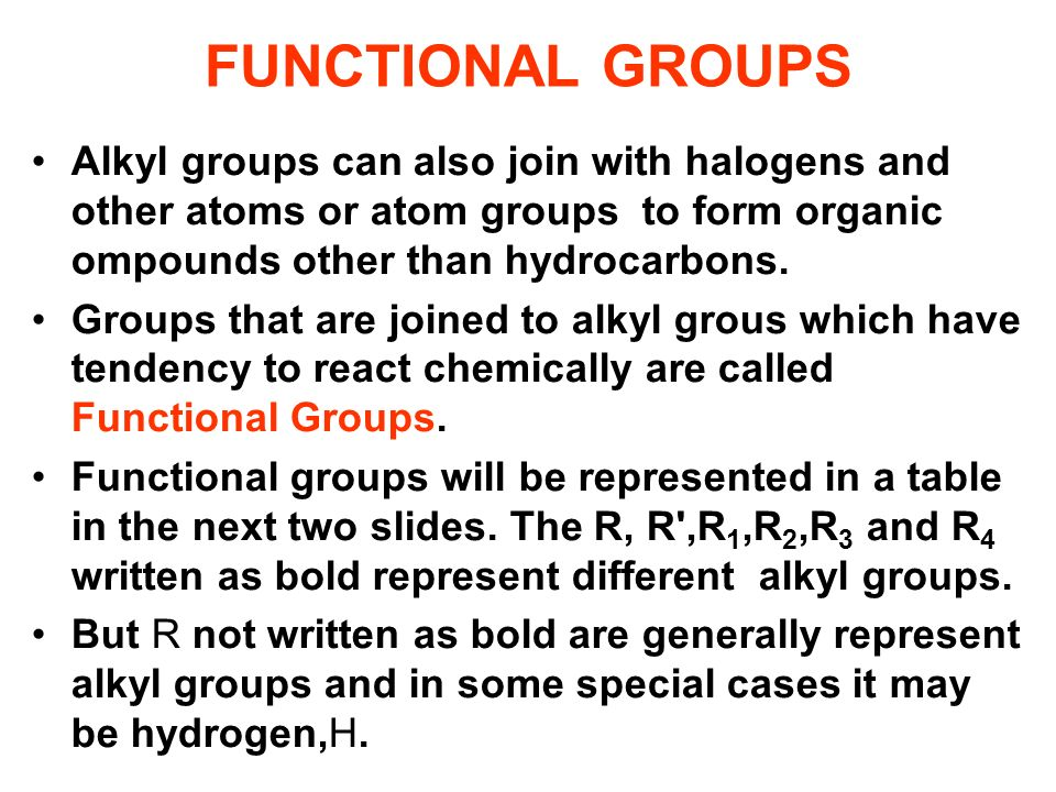 FUNCTIONAL GROUPS Alkyl groups can also join with halogens and other atoms or atom groups to form organic ompounds other than hydrocarbons. Groups tha