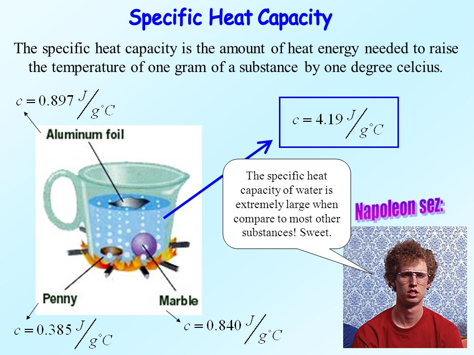 The specific heat capacity is the amount of heat energy needed to raise the temperature of one gram of a substance by one degree celcius. The specific