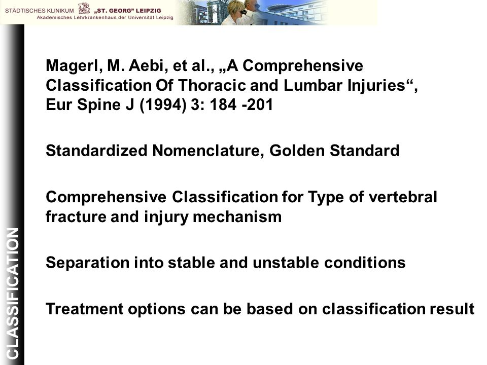 CLASSIFICATION Magerl, M. Aebi, et al., A Comprehensive Classification Of Thoracic and Lumbar Injuries, Eur Spine J (1994) 3: 184 -201 Comprehensive C