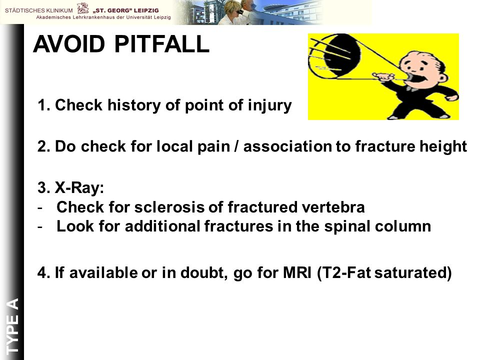 AVOID PITFALL 3. X-Ray: -Check for sclerosis of fractured vertebra -Look for additional fractures in the spinal column 1. Check history of point of in