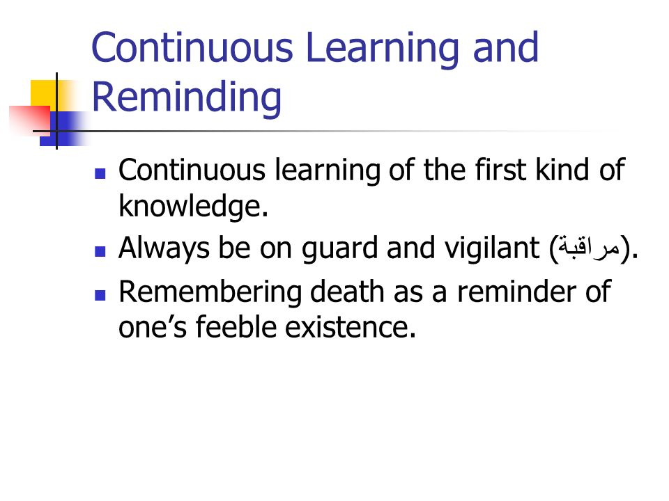 Continuous Learning and Reminding Continuous learning of the first kind of knowledge.