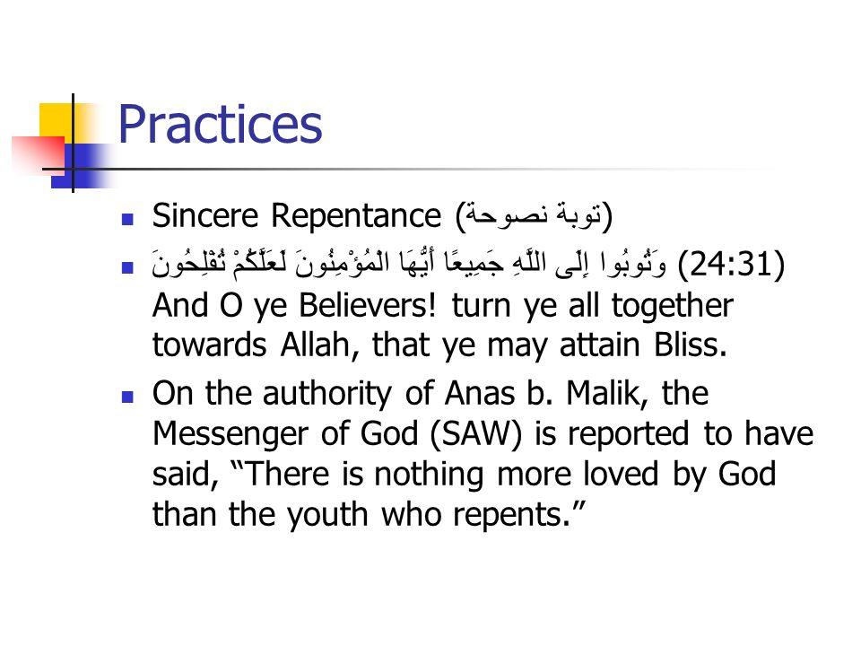 Practices Sincere Repentance ( توبة نصوحة ) وَتُوبُوا إِلَى اللَّهِ جَمِيعًا أَيُّهَا الْمُؤْمِنُونَ لَعَلَّكُمْ تُفْلِحُونَ (24:31) And O ye Believers.