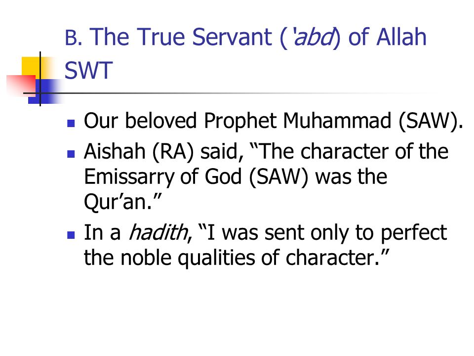 B. The True Servant (abd) of Allah SWT Our beloved Prophet Muhammad (SAW).