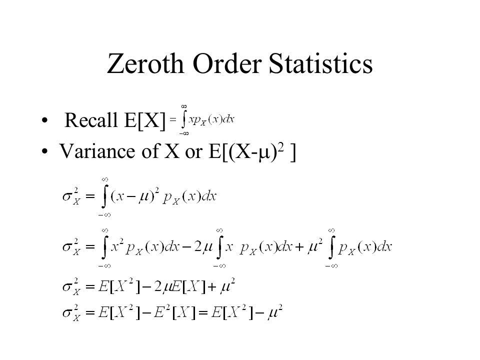 Zeroth Order Statistics Recall E[X] Variance of X or E[(X- ) 2 ]