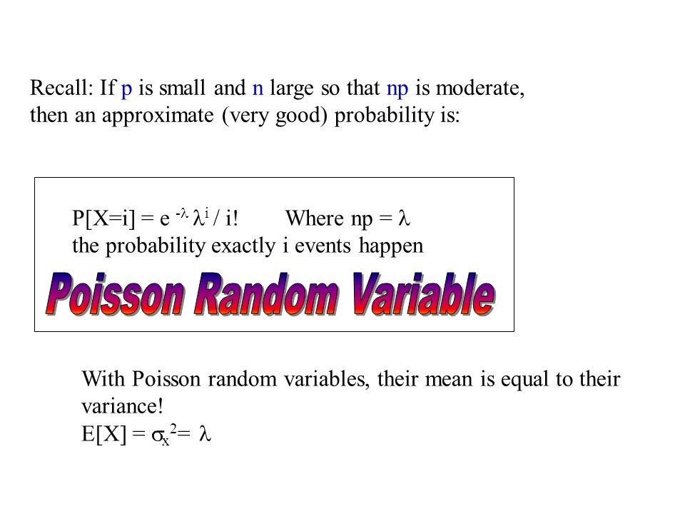 Recall: If p is small and n large so that np is moderate, then an approximate (very good) probability is: P[X=i] = e - i / i.