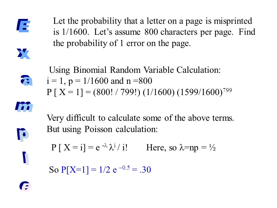 Let the probability that a letter on a page is misprinted is 1/1600. Lets assume 800 characters per page. Find the probability of 1 error on the page.