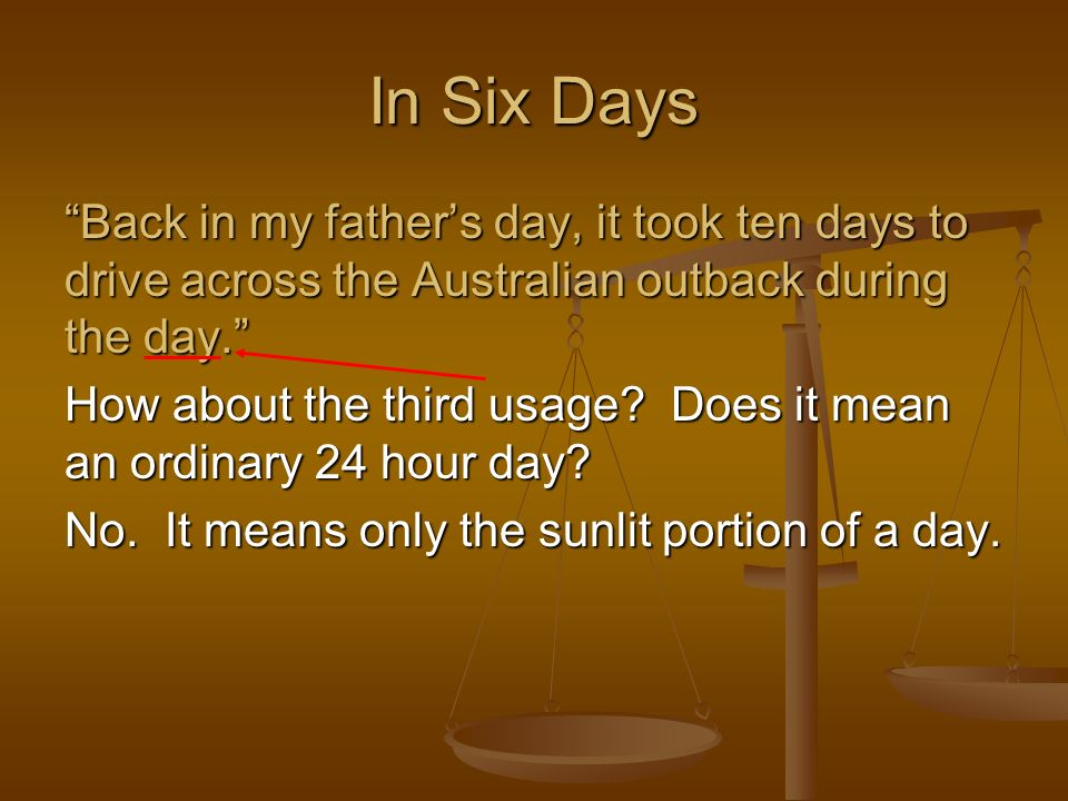 Back in my fathers day, it took ten days to drive across the Australian outback during the day. How about the third usage? Does it mean an ordinary 24