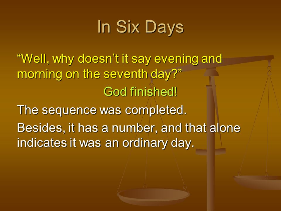 In Six Days Well, why doesnt it say evening and morning on the seventh day? God finished! The sequence was completed. Besides, it has a number, and th
