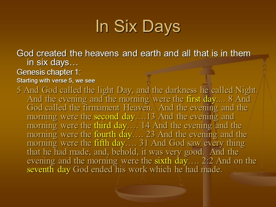 In Six Days God created the heavens and earth and all that is in them in six days… Genesis chapter 1: Starting with verse 5, we see 5 And God called t