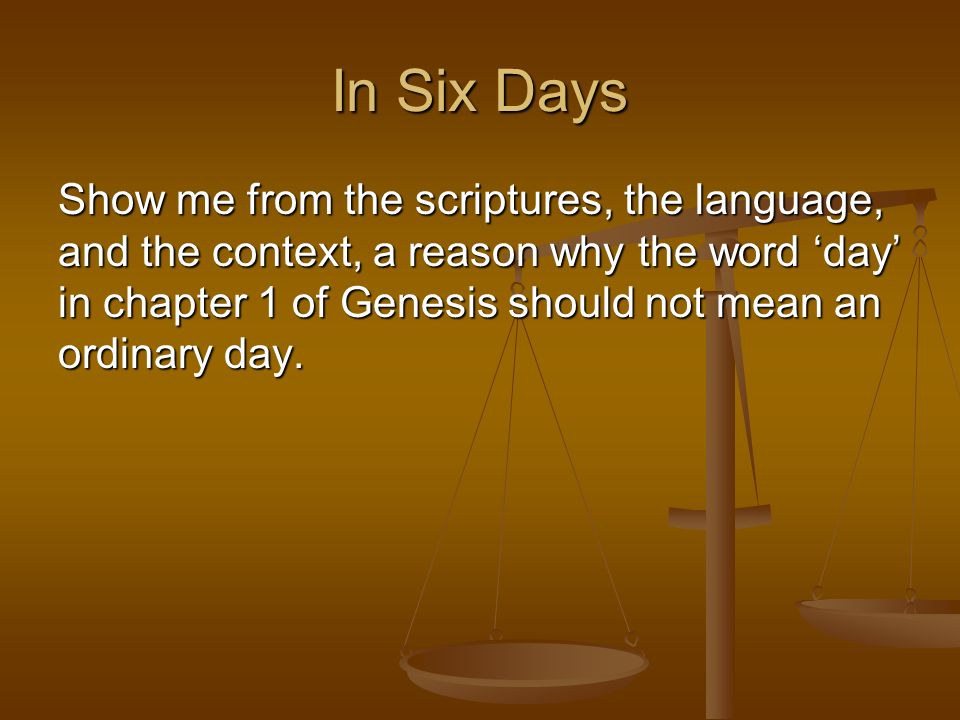 Show me from the scriptures, the language, and the context, a reason why the word day in chapter 1 of Genesis should not mean an ordinary day.