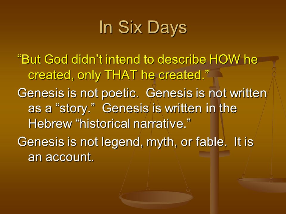 But God didnt intend to describe HOW he created, only THAT he created. Genesis is not poetic. Genesis is not written as a story. Genesis is written in