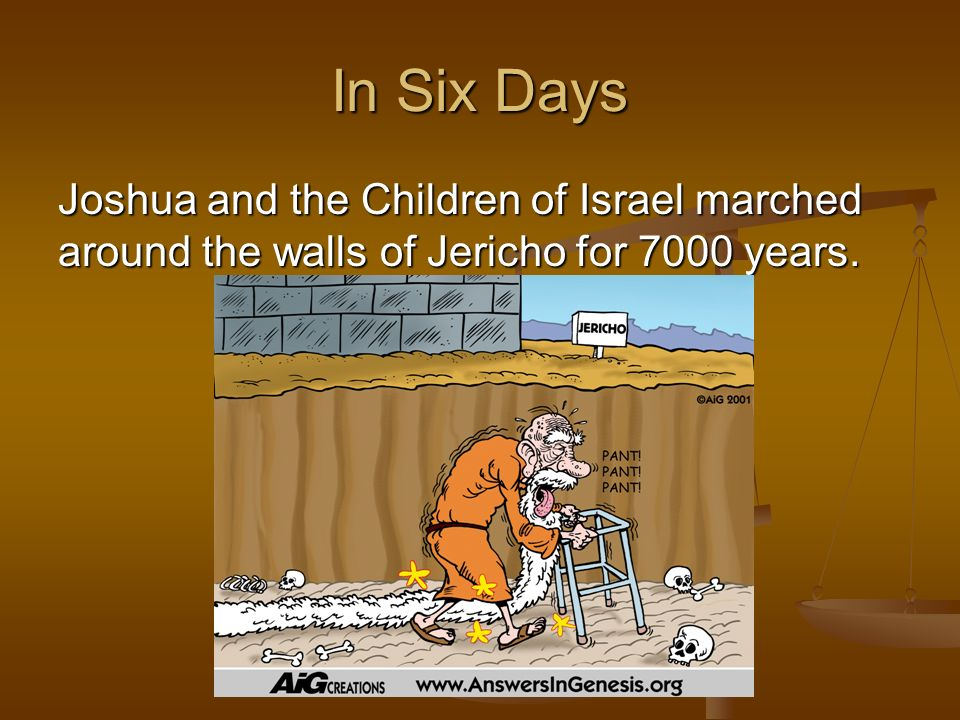 Joshua and the Children of Israel marched around the walls of Jericho for 7000 years.