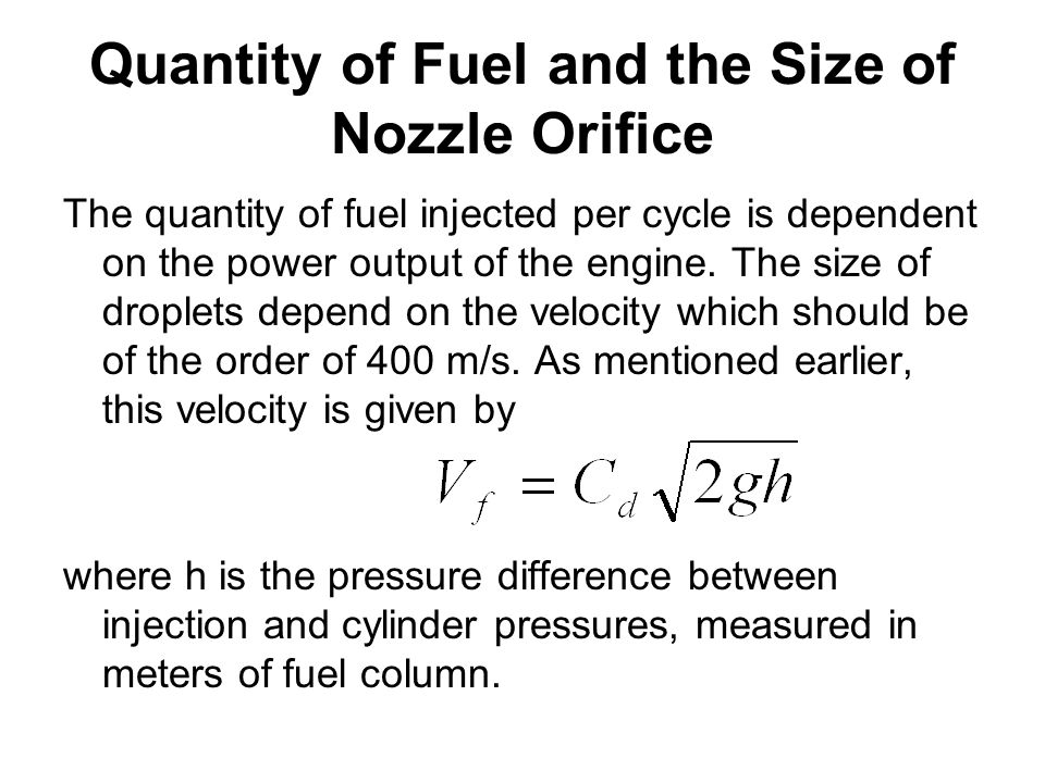 Quantity of Fuel and the Size of Nozzle Orifice The quantity of fuel injected per cycle is dependent on the power output of the engine. The size of dr