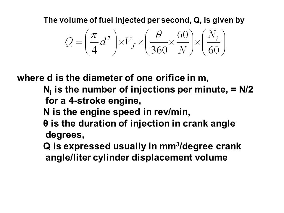 The volume of fuel injected per second, Q, is given by where d is the diameter of one orifice in m, N i is the number of injections per minute, = N/2