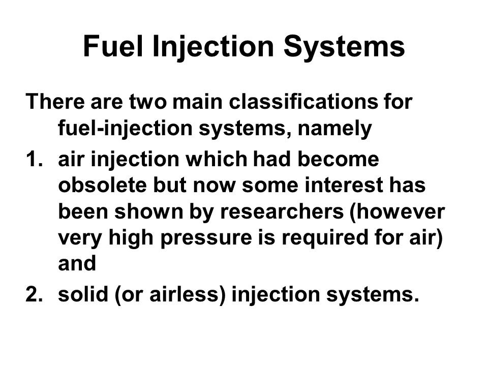 Fuel Injection Systems There are two main classifications for fuel-injection systems, namely 1.air injection which had become obsolete but now some in