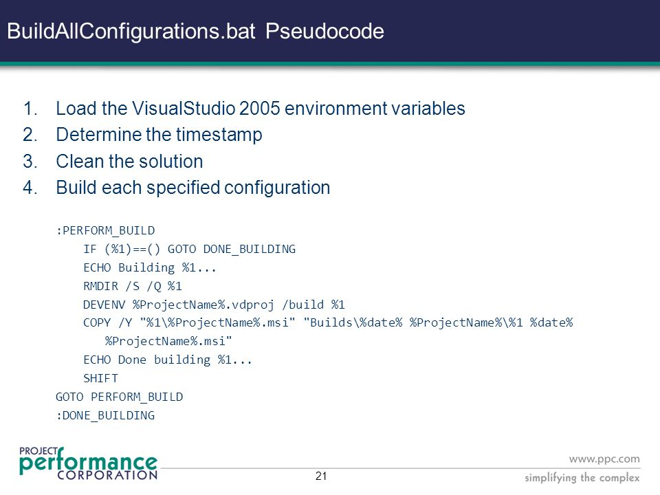 20 BuildAllConfigurations.bat Called with the format: BuildAllConfigurations InstallProjectName BuildConfigurationName[,BuildConfigurationName+] So: BuildAllConfigurations IPABS Debug,Test,UAT,Release