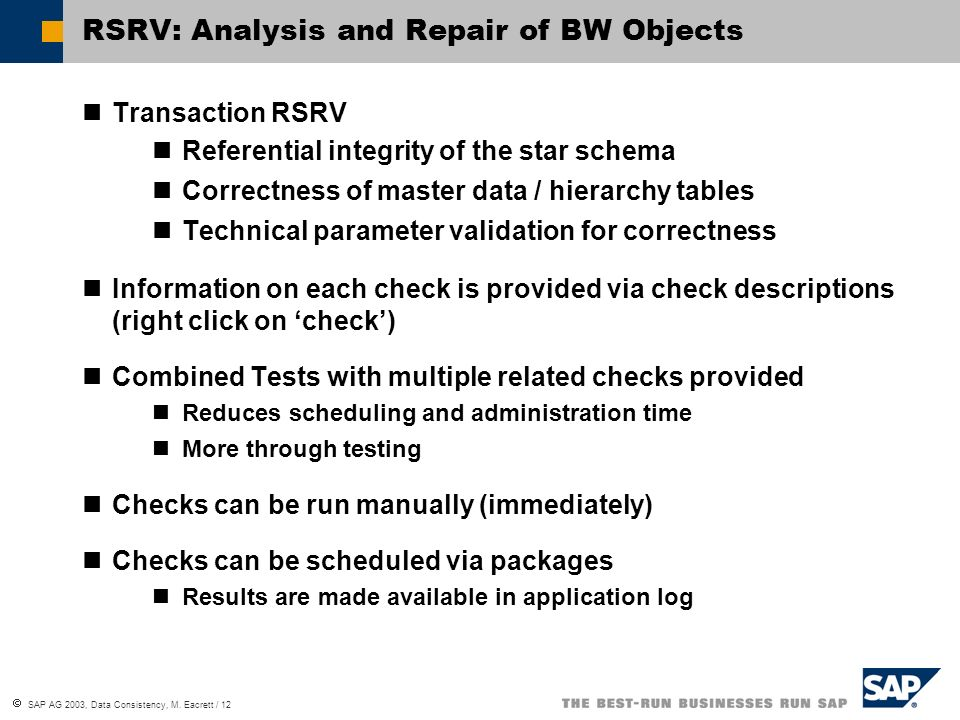 SAP AG 2003, Data Consistency, M. Eacrett / 12 RSRV: Analysis and Repair of BW Objects Transaction RSRV Referential integrity of the star schema Corre