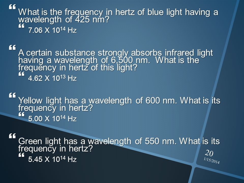 1/15/2014 20 What is the frequency in hertz of blue light having a wavelength of 425 nm? What is the frequency in hertz of blue light having a wavelen