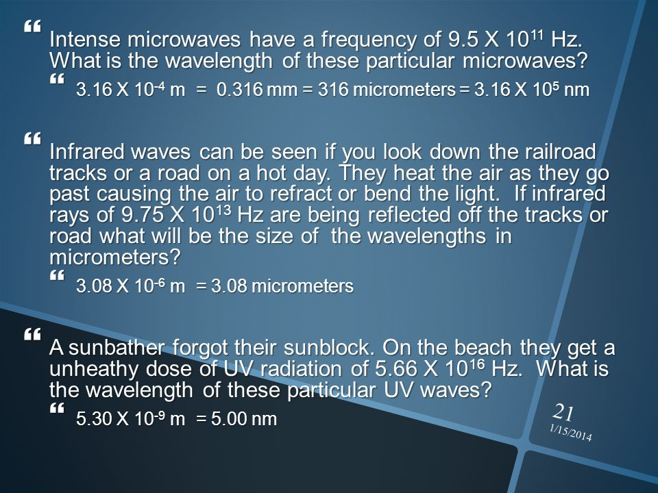 1/15/2014 21 Intense microwaves have a frequency of 9.5 X 10 11 Hz. What is the wavelength of these particular microwaves? Intense microwaves have a f
