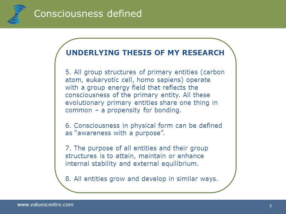 www.valuescentre.com 2 When did consciousness begin? UNDERLYING THESIS OF MY RESEARCH 1.Fundamentally, everything in our physical world is primarily a