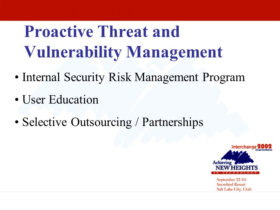 Proactive Threat and Vulnerability Management Internal Security Risk Management Program User Education Selective Outsourcing / Partnerships