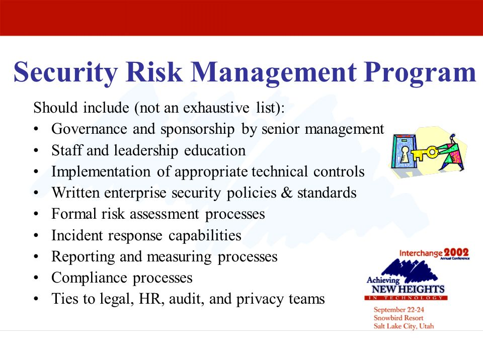 Security Risk Management Program Should include (not an exhaustive list): Governance and sponsorship by senior management Staff and leadership educati