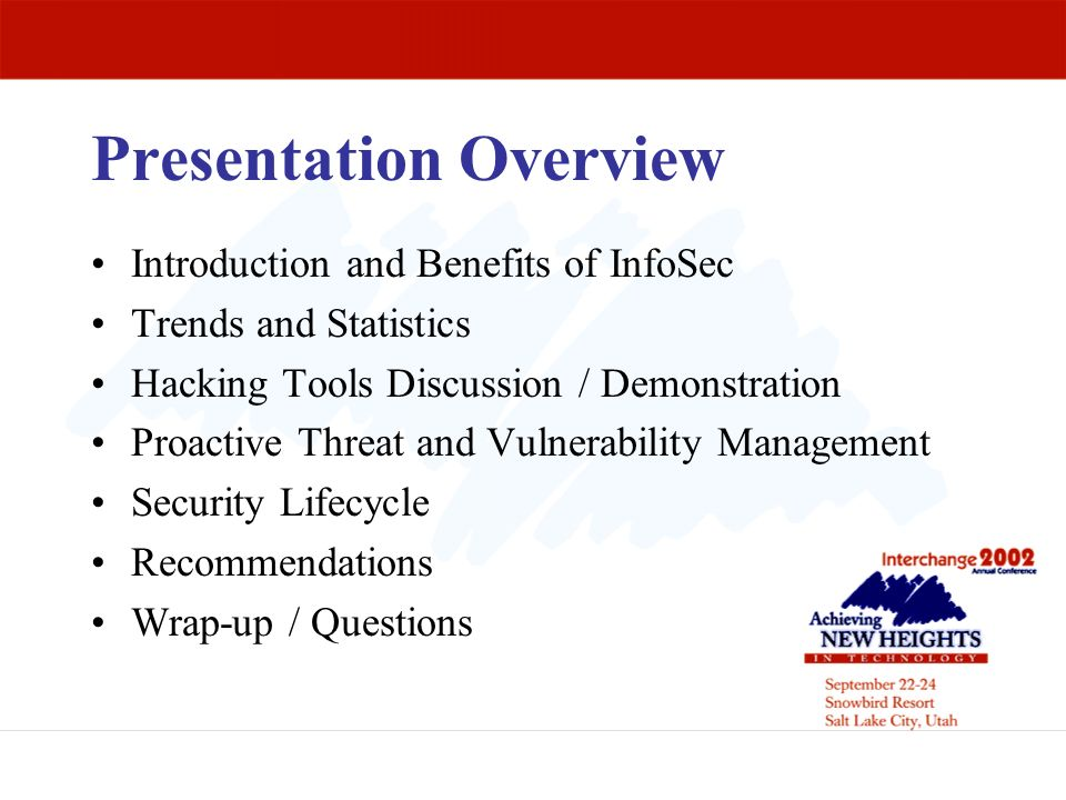 Presentation Overview Introduction and Benefits of InfoSec Trends and Statistics Hacking Tools Discussion / Demonstration Proactive Threat and Vulnera