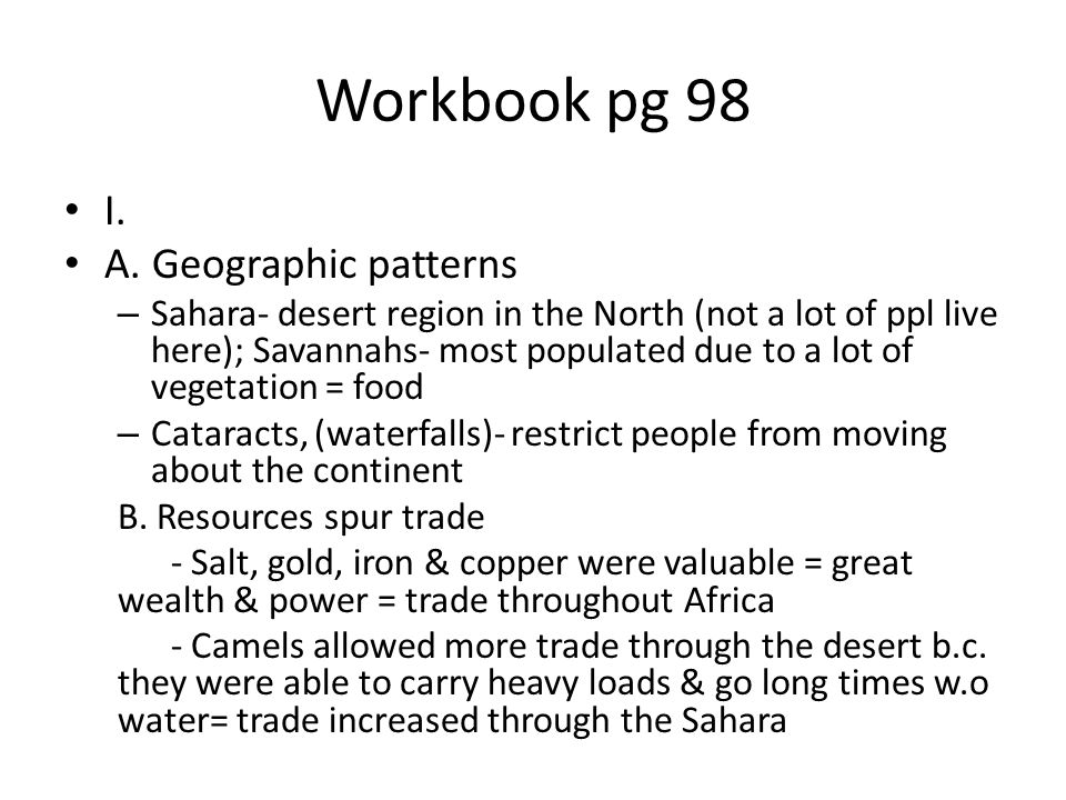 Workbook pg 98 I. A. Geographic patterns – Sahara- desert region in the North (not a lot of ppl live here); Savannahs- most populated due to a lot of
