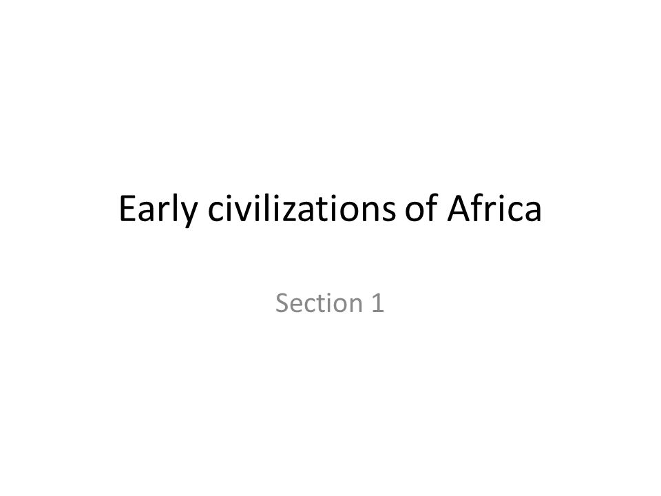 Early civilizations of Africa Section 1