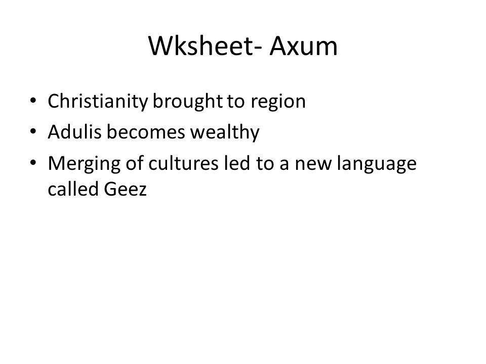 Wksheet- Axum Christianity brought to region Adulis becomes wealthy Merging of cultures led to a new language called Geez